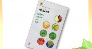 """Những nhớ thương bình dị ( Đọc """"Miếng ngon Hà Nội"""", Vũ Bằng, NXB Kim Đồng, 2016)"""