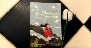 """Cuộc hành trình tìm đến ước mơ (Đọc """"Đường ra biển lớn"""", Tuệ An, NXB Kim Đồng, 2015)"""