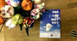"""Chẳng gì có thể ngăn trở ta dang rộng đôi cánh ước mơ! (Đọc """"Chú lợn biết bay"""", Ong-Art Chaicharncheep, Hương Nguyễn dịch, 1980 Books và NXB Lao động, 2016)"""