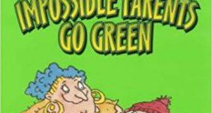 """Sống xanh – Sai được không?! (Đọc """"The impossible parents go green"""", Brian Patten, Walker Books, 2001)"""