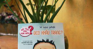Vì sao phải đeo khẩu trang? (Bộ sách Nói sao cho con hiểu, TSGD Nguyễn Thuỵ Anh, Nhà xuất bản: NXB Trẻ, 2019)