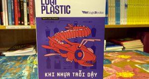 """Cuộc chạm trán với loài Plastic (Đọc """"Loài Plastic – Khi nhựa trỗi dậy"""", Team Loài Plastic, NXB Kim Đồng, 2020)"""
