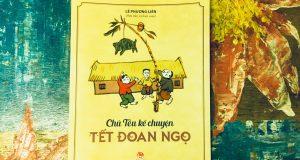 """Cùng con khám phá những điều bình dị (Đọc """"Chú Tễu kể chuyện Tết Đoan ngọ"""", Lê Phương Liên sưu tầm và biên soạn, NXB Kim Đồng, 2019)"""