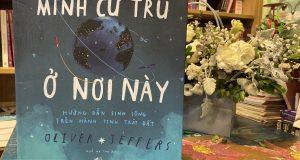 """Ba kể con nghe (Đọc """"Mình cư trú ở nơi này: Hướng dẫn sinh sống trên hành tinh Trái Đất"""", Oliver Jeffers, Ngô Hà Thu dịch, Nhã Nam & NXB Hội nhà văn, 2019)"""