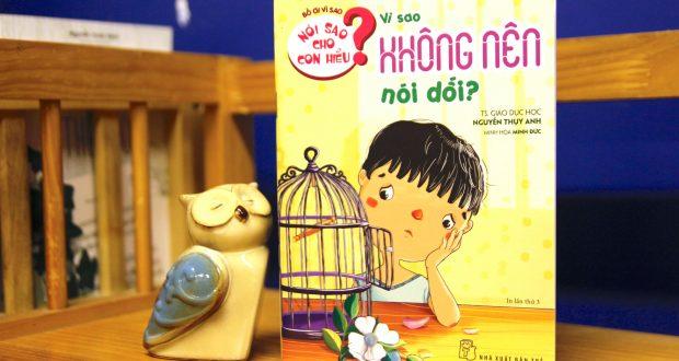 """Trao niềm tin cho con (Đọc """"Vì sao không nên nói dối?"""", TSGD. Nguyễn Thụy Anh, Minh Đức minh họa, NXB Trẻ, 2018)"""
